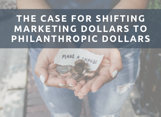 The Case For Shifting Marketing Dollars To Philanthropic Dollars